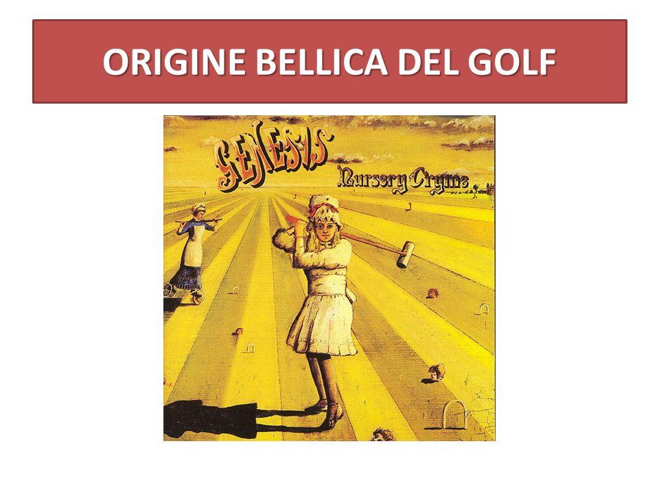 ORIGINE BELLICA DEL GOLF