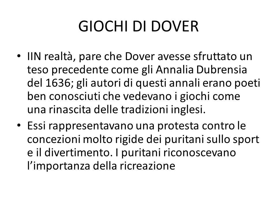 GIOCHI DI DOVER IIN realtà, pare che Dover avesse sfruttato un teso precedente come gli Annalia Dubrensia del 1636; gli autori di questi annali erano
