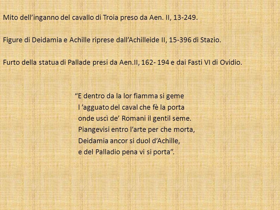 Mito dellinganno del cavallo di Troia preso da Aen. II, 13-249. Figure di Deidamia e Achille riprese dallAchilleide II, 15-396 di Stazio. Furto della