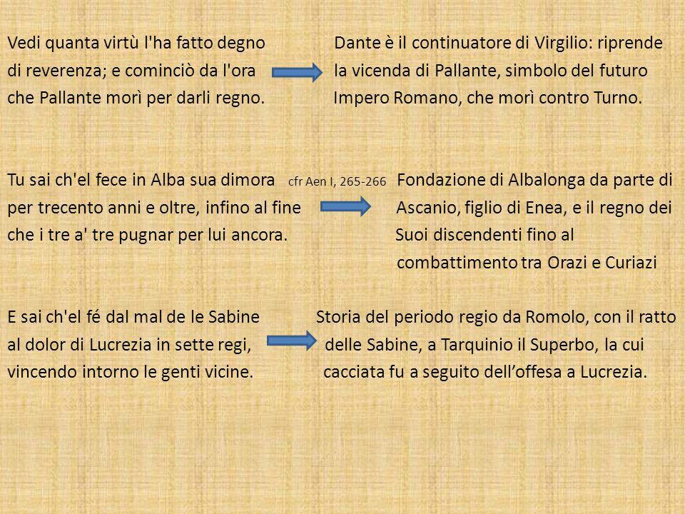 Vedi quanta virtù l'ha fatto degno Dante è il continuatore di Virgilio: riprende di reverenza; e cominciò da l'ora la vicenda di Pallante, simbolo del