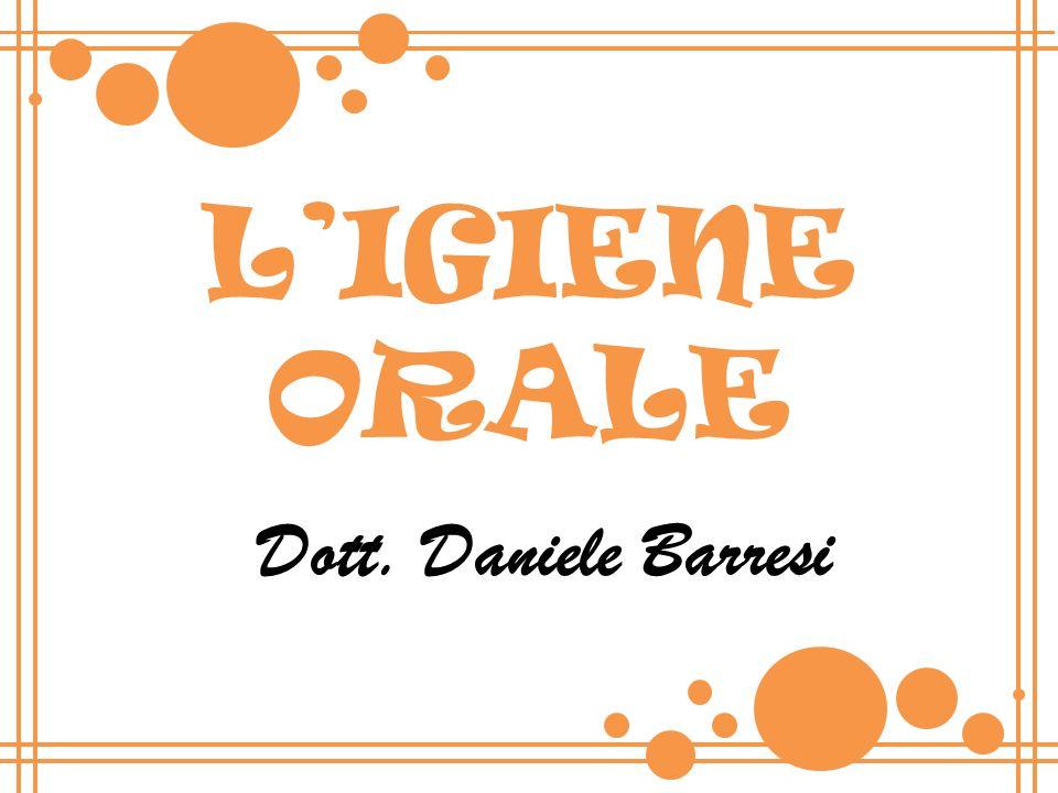Dott. Daniele Barresi LIGIENE ORALE