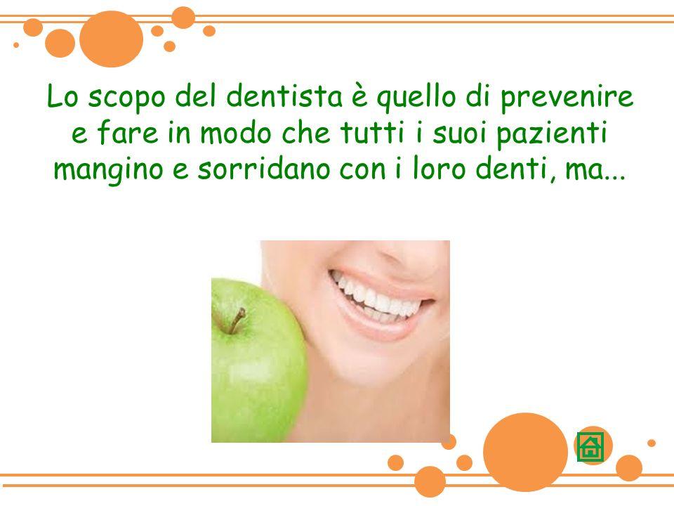 Lo scopo del dentista è quello di prevenire e fare in modo che tutti i suoi pazienti mangino e sorridano con i loro denti, ma...