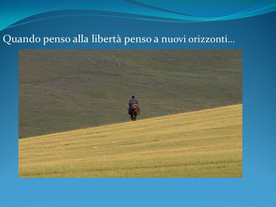 Quando penso alla libertà penso a n uovi orizzonti…