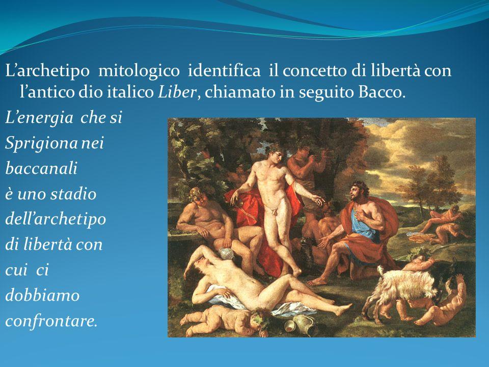 Larchetipo mitologico identifica il concetto di libertà con lantico dio italico Liber, chiamato in seguito Bacco. Lenergia che si Sprigiona nei baccan