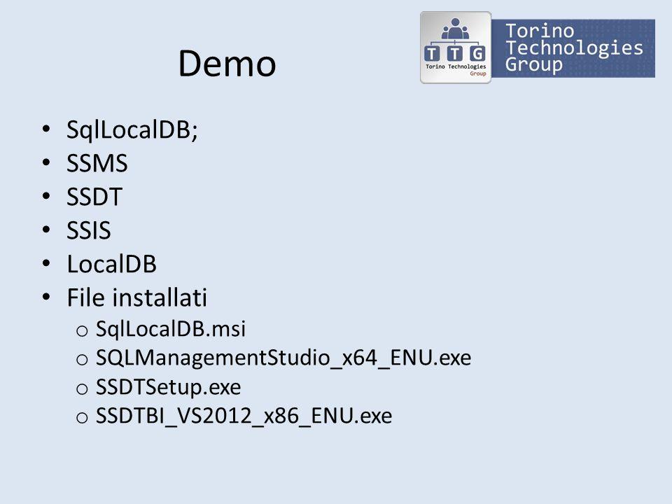 Demo SqlLocalDB; SSMS SSDT SSIS LocalDB File installati o SqlLocalDB.msi o SQLManagementStudio_x64_ENU.exe o SSDTSetup.exe o SSDTBI_VS2012_x86_ENU.exe