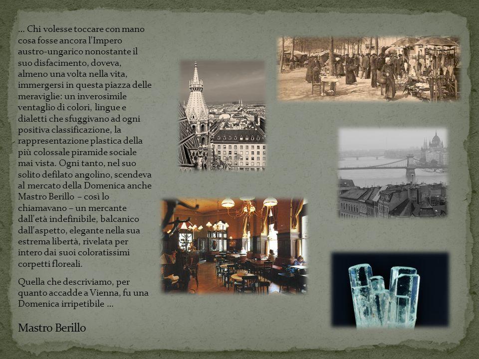 … Chi volesse toccare con mano cosa fosse ancora l'Impero austro-ungarico nonostante il suo disfacimento, doveva, almeno una volta nella vita, immerge