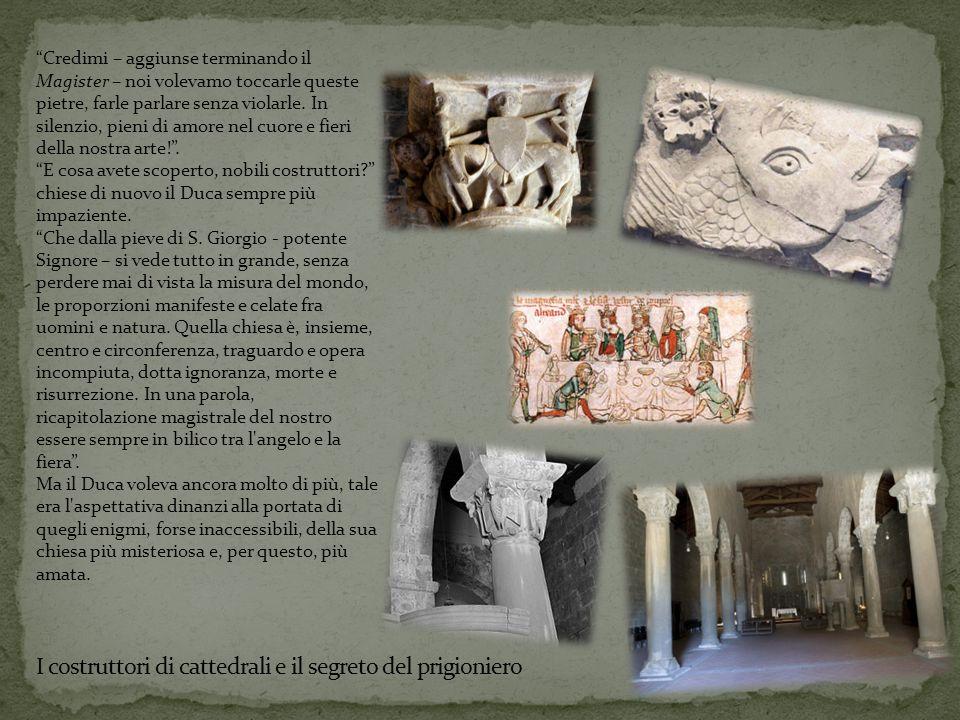 Credimi – aggiunse terminando il Magister – noi volevamo toccarle queste pietre, farle parlare senza violarle.