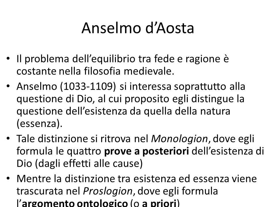 Anselmo dAosta Il problema dellequilibrio tra fede e ragione è costante nella filosofia medievale. Anselmo (1033-1109) si interessa soprattutto alla q