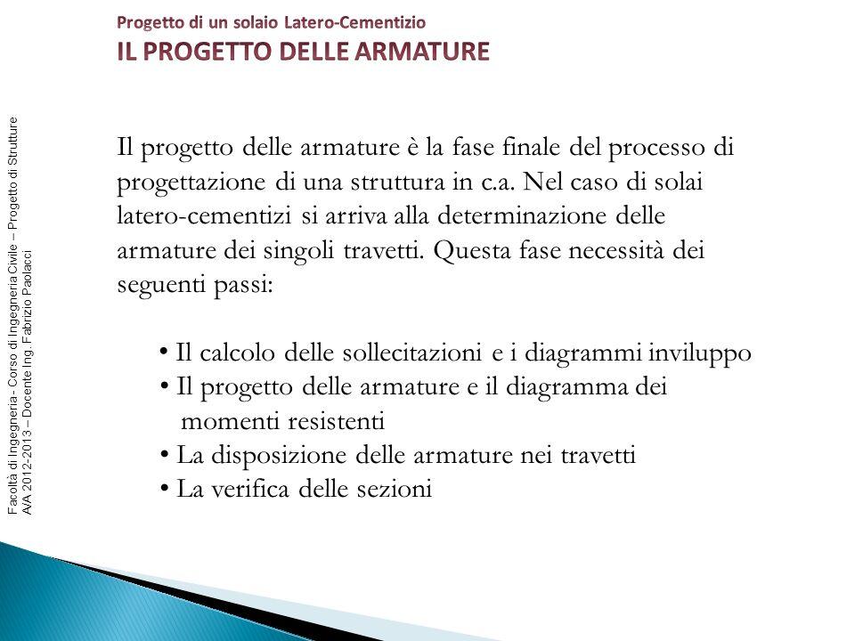 Facoltà di Ingegneria - Corso di Ingegneria Civile – Progetto di Strutture A/A 2012-2013 – Docente Ing. Fabrizio Paolacci Il progetto delle armature è