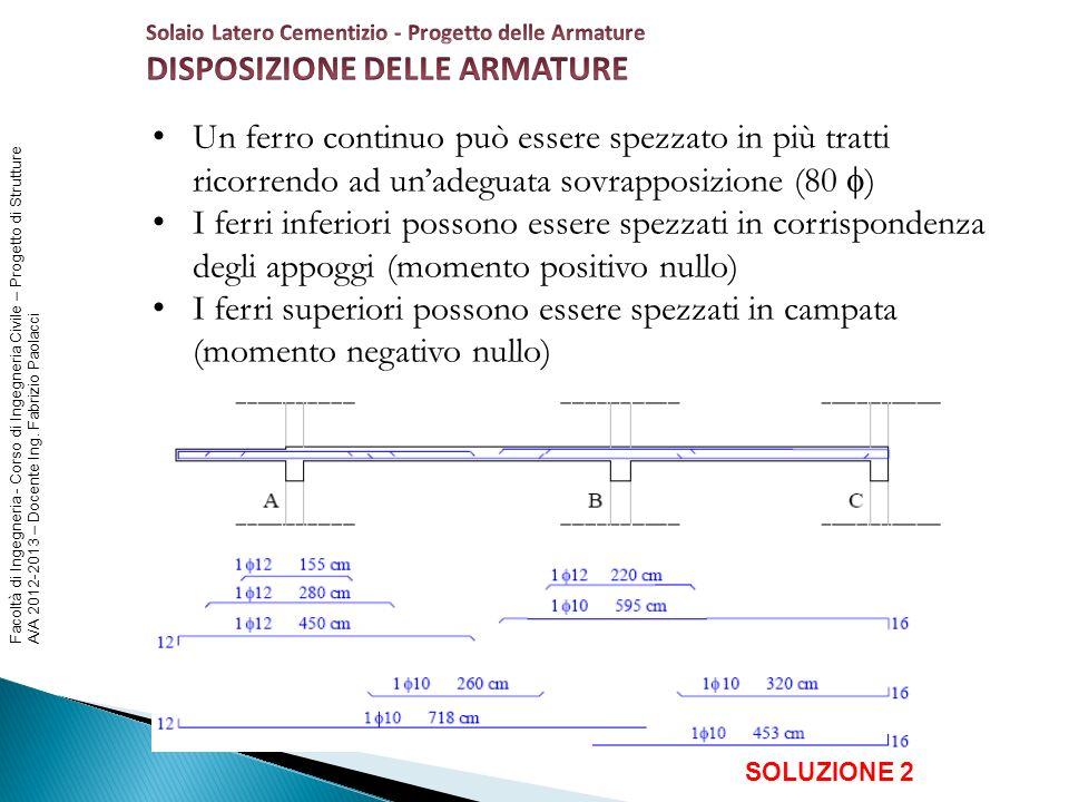 Facoltà di Ingegneria - Corso di Ingegneria Civile – Progetto di Strutture A/A 2012-2013 – Docente Ing. Fabrizio Paolacci SOLUZIONE 2 Un ferro continu