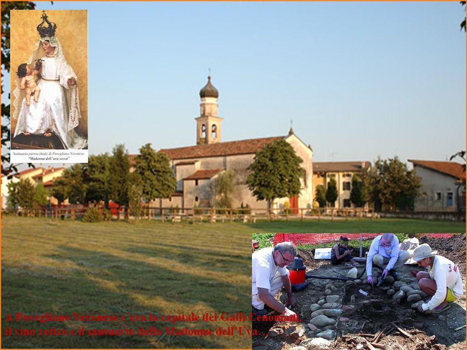 A Povegliano Veronese cera la capitale dei Galli Cenomani, il vino retico e il santuario della Madonna dellUva…