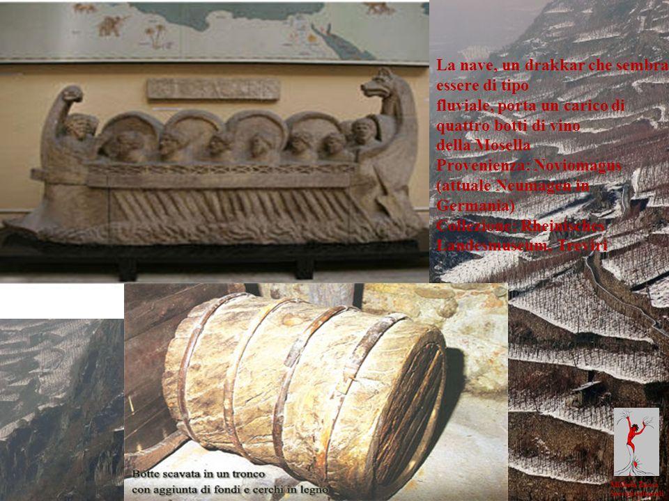 Michela Zucca Servizi culturali La nave, un drakkar che sembra essere di tipo fluviale, porta un carico di quattro botti di vino della Mosella Proveni