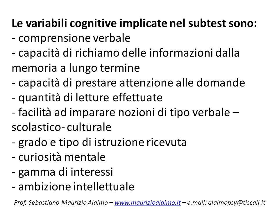 Le variabili cognitive implicate nel subtest sono: - comprensione verbale - capacità di richiamo delle informazioni dalla memoria a lungo termine - ca