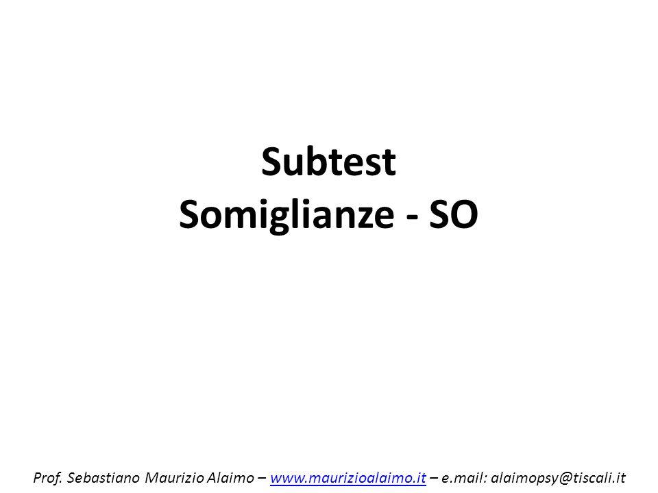 Subtest Somiglianze - SO Prof. Sebastiano Maurizio Alaimo – www.maurizioalaimo.it – e.mail: alaimopsy@tiscali.itwww.maurizioalaimo.it
