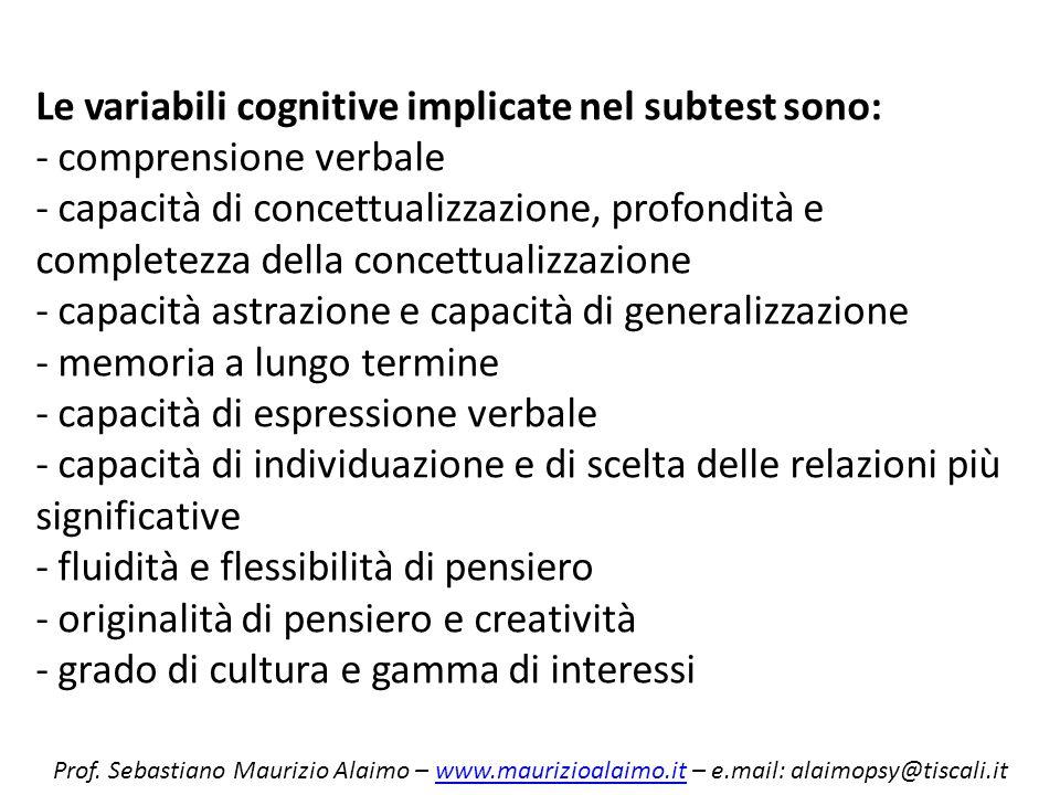 Le variabili cognitive implicate nel subtest sono: - comprensione verbale - capacità di concettualizzazione, profondità e completezza della concettual