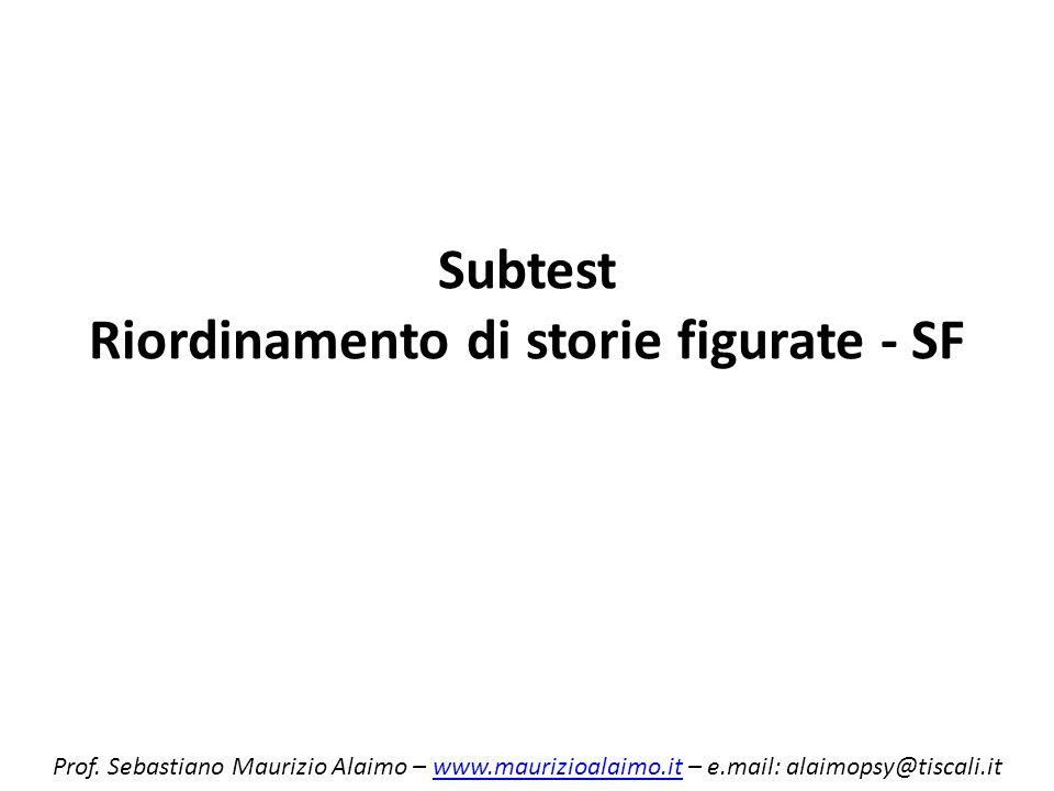 Subtest Riordinamento di storie figurate - SF Prof. Sebastiano Maurizio Alaimo – www.maurizioalaimo.it – e.mail: alaimopsy@tiscali.itwww.maurizioalaim