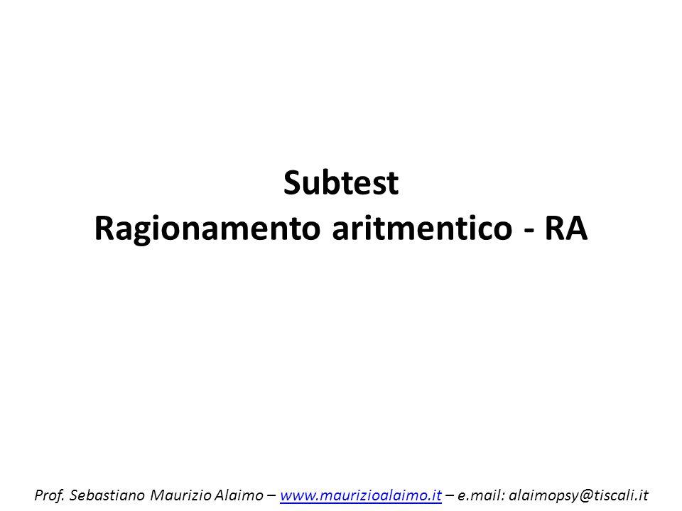 Subtest Ragionamento aritmentico - RA Prof. Sebastiano Maurizio Alaimo – www.maurizioalaimo.it – e.mail: alaimopsy@tiscali.itwww.maurizioalaimo.it