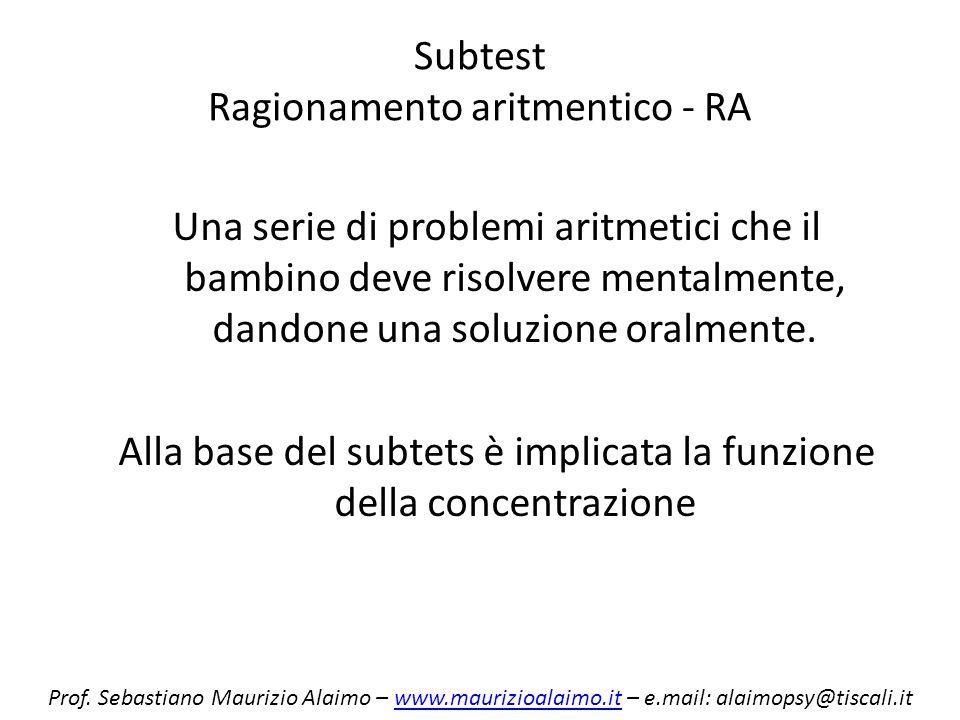 Subtest Ragionamento aritmentico - RA Una serie di problemi aritmetici che il bambino deve risolvere mentalmente, dandone una soluzione oralmente. All