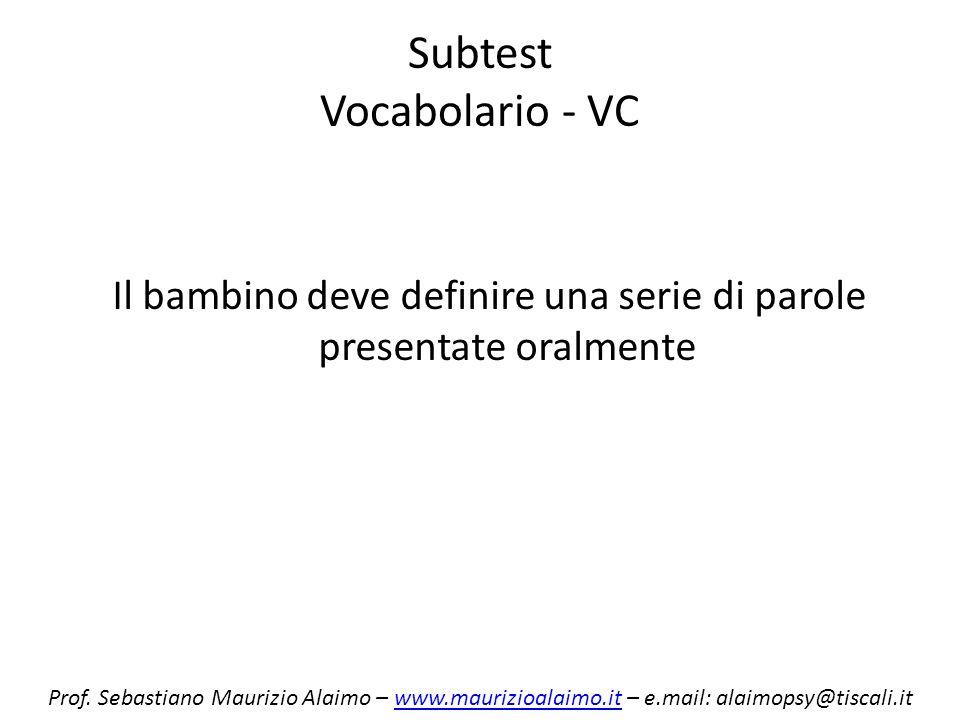Subtest Vocabolario - VC Il bambino deve definire una serie di parole presentate oralmente Prof. Sebastiano Maurizio Alaimo – www.maurizioalaimo.it –