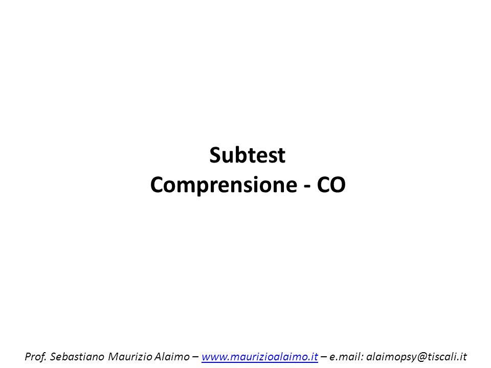 Subtest Comprensione - CO Prof. Sebastiano Maurizio Alaimo – www.maurizioalaimo.it – e.mail: alaimopsy@tiscali.itwww.maurizioalaimo.it