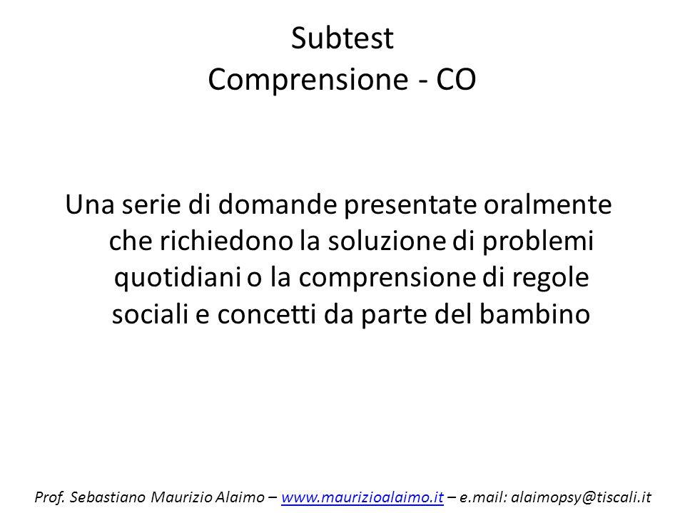 Subtest Comprensione - CO Una serie di domande presentate oralmente che richiedono la soluzione di problemi quotidiani o la comprensione di regole soc