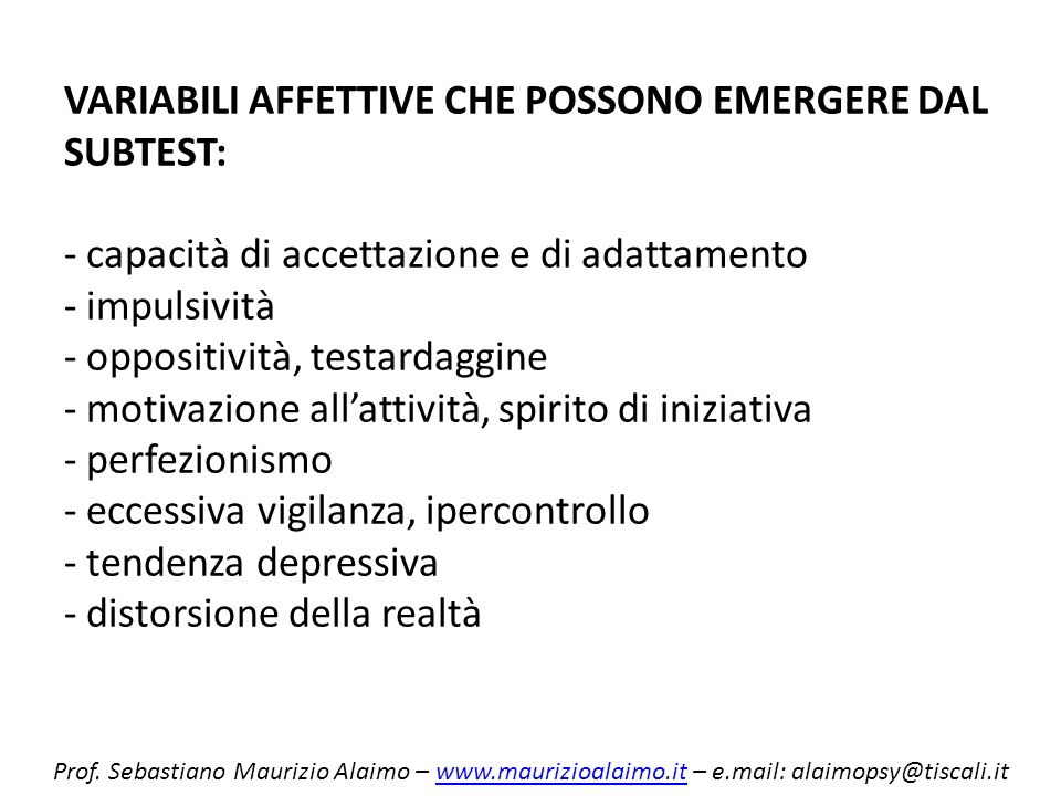 VARIABILI AFFETTIVE CHE POSSONO EMERGERE DAL SUBTEST: - capacità di accettazione e di adattamento - impulsività - oppositività, testardaggine - motiva