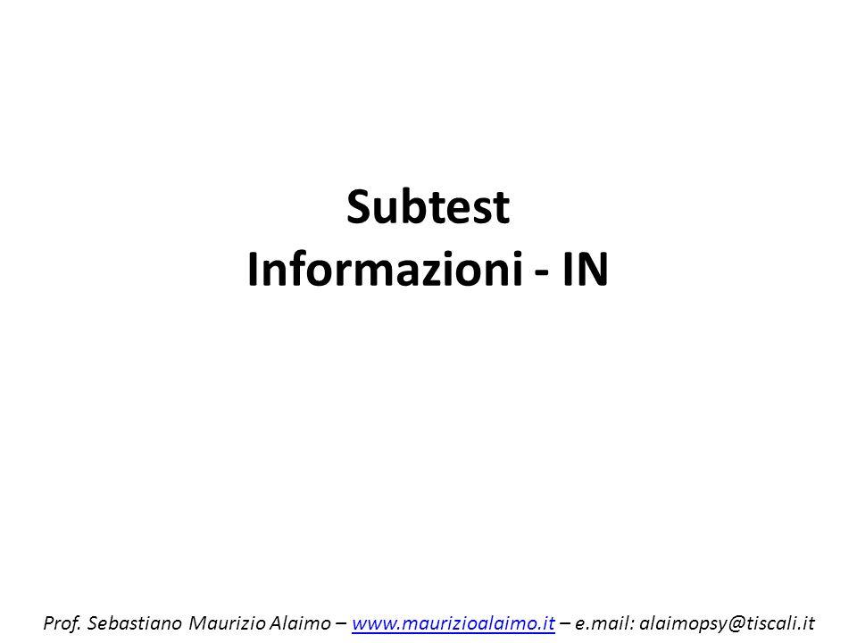 Subtest Informazioni - IN Prof. Sebastiano Maurizio Alaimo – www.maurizioalaimo.it – e.mail: alaimopsy@tiscali.itwww.maurizioalaimo.it