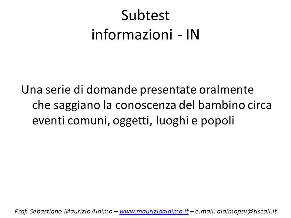 Subtest informazioni - IN Una serie di domande presentate oralmente che saggiano la conoscenza del bambino circa eventi comuni, oggetti, luoghi e popo