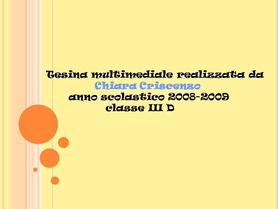 Tesina multimediale realizzata da Chiara Criscenzo anno scolastico 2008-2009 classe III D