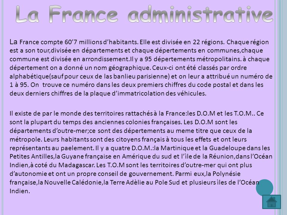 La France compte 607 millions dhabitants. Elle est divisée en 22 régions. Chaque région est a son tour,divisée en départements et chaque dépertements