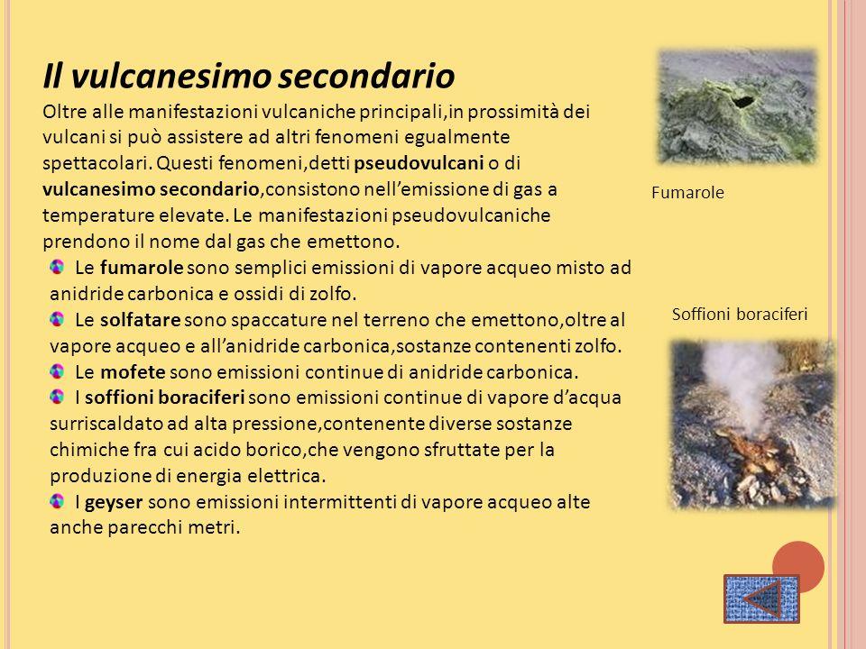 Il vulcanesimo secondario Oltre alle manifestazioni vulcaniche principali,in prossimità dei vulcani si può assistere ad altri fenomeni egualmente spet