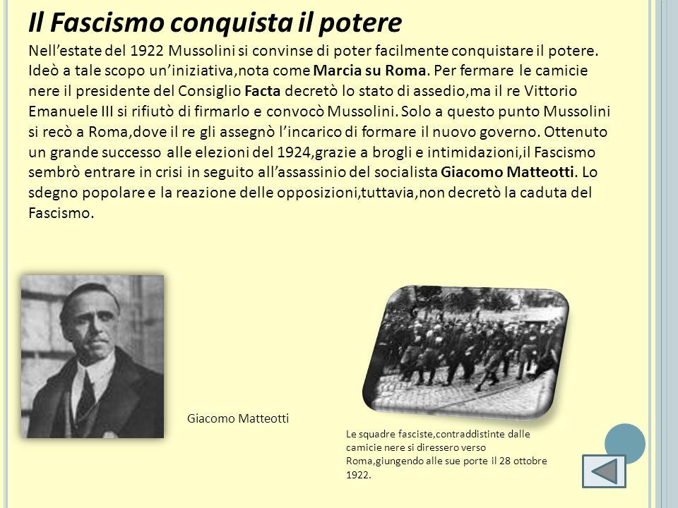 Il Fascismo conquista il potere Nellestate del 1922 Mussolini si convinse di poter facilmente conquistare il potere. Ideò a tale scopo uniniziativa,no