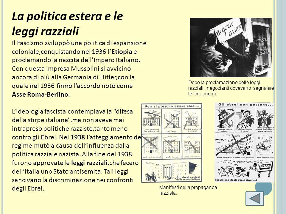 La politica estera e le leggi razziali Il Fascismo sviluppò una politica di espansione coloniale,conquistando nel 1936 lEtiopia e proclamando la nasci