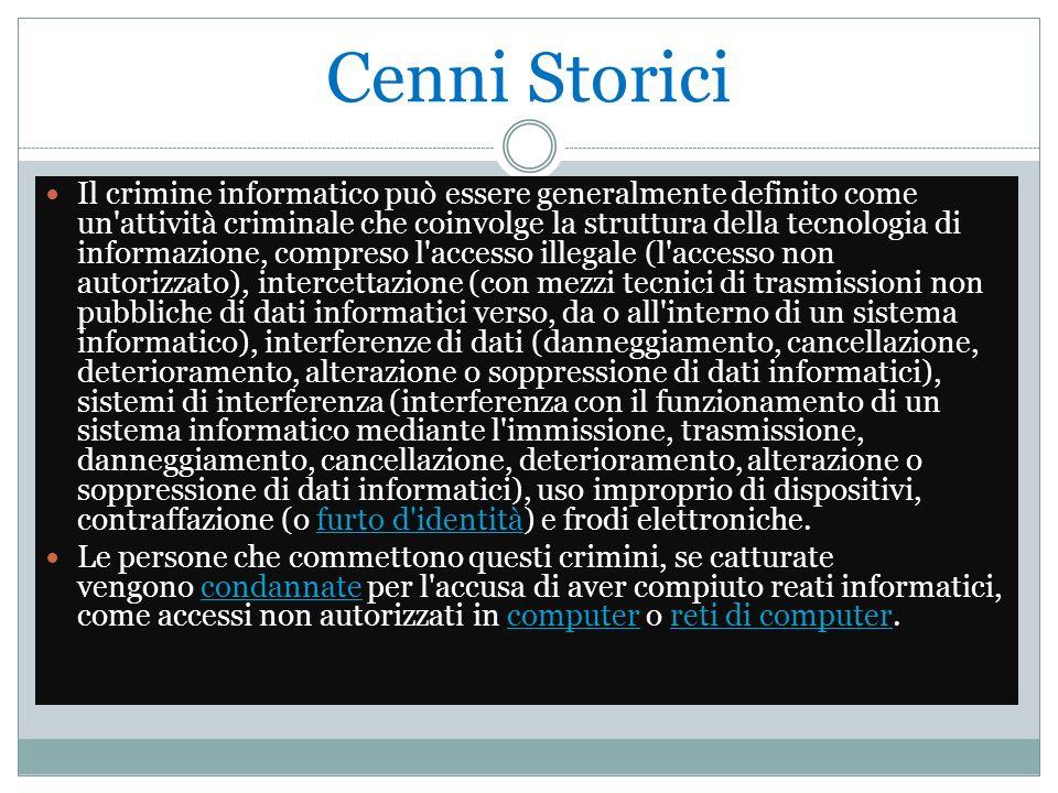 Cenni Storici Il crimine informatico può essere generalmente definito come un'attività criminale che coinvolge la struttura della tecnologia di inform