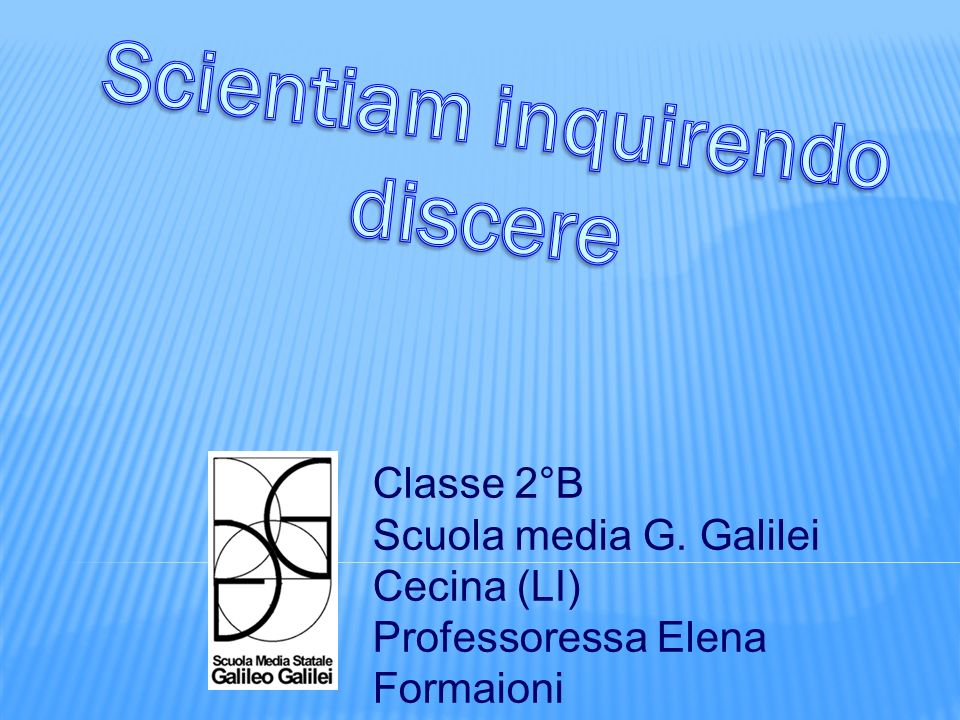 Classe 2°B Scuola media G. Galilei Cecina (LI) Professoressa Elena Formaioni Alunna Chiara Citi