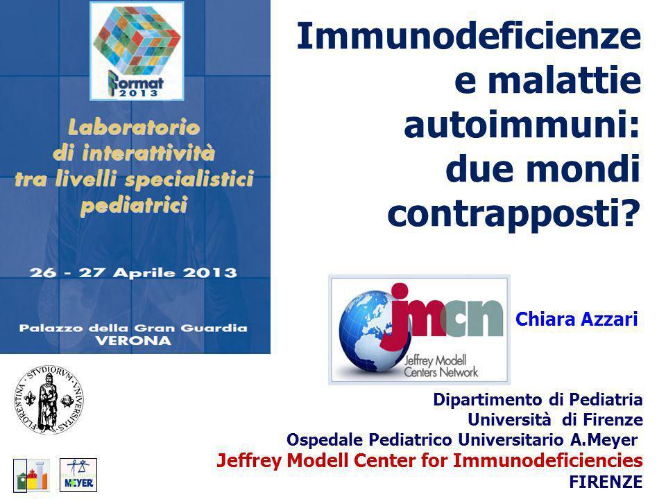 Immunodeficienze e malattie autoimmuni: due mondi contrapposti? Chiara Azzari Dipartimento di Pediatria Università di Firenze Ospedale Pediatrico Univ