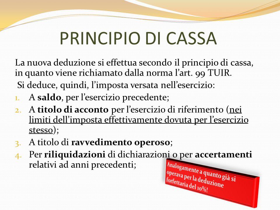 PRINCIPIO DI CASSA La nuova deduzione si effettua secondo il principio di cassa, in quanto viene richiamato dalla norma lart. 99 TUIR. Si deduce, quin
