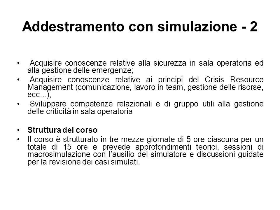 Addestramento con simulazione - 2 Acquisire conoscenze relative alla sicurezza in sala operatoria ed alla gestione delle emergenze; Acquisire conoscen