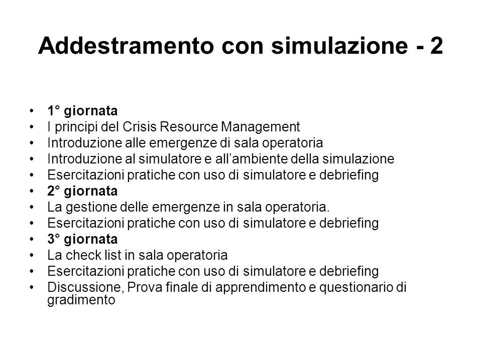 Addestramento con simulazione - 2 1° giornata I principi del Crisis Resource Management Introduzione alle emergenze di sala operatoria Introduzione al