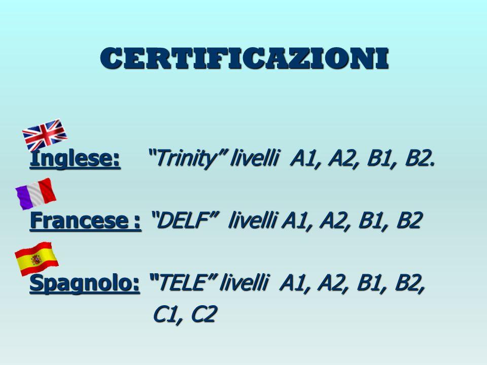 CERTIFICAZIONI Inglese: Trinity livelli A1, A2, B1, B2. Francese : DELF livelli A1, A2, B1, B2 Spagnolo: TELE livelli A1, A2, B1, B2, C1, C2 C1, C2