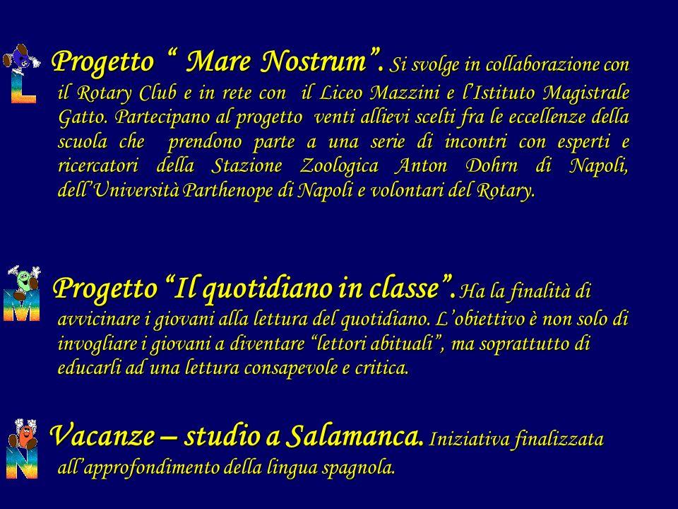 Progetto Mare Nostrum. Si svolge in collaborazione con il Rotary Club e in rete con il Liceo Mazzini e lIstituto Magistrale Gatto. Partecipano al prog