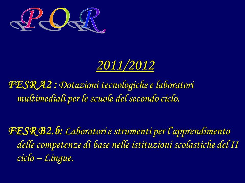 2011/2012 FESR A2 : Dotazioni tecnologiche e laboratori multimediali per le scuole del secondo ciclo. FESR B2.b: Laboratori e strumenti per lapprendim