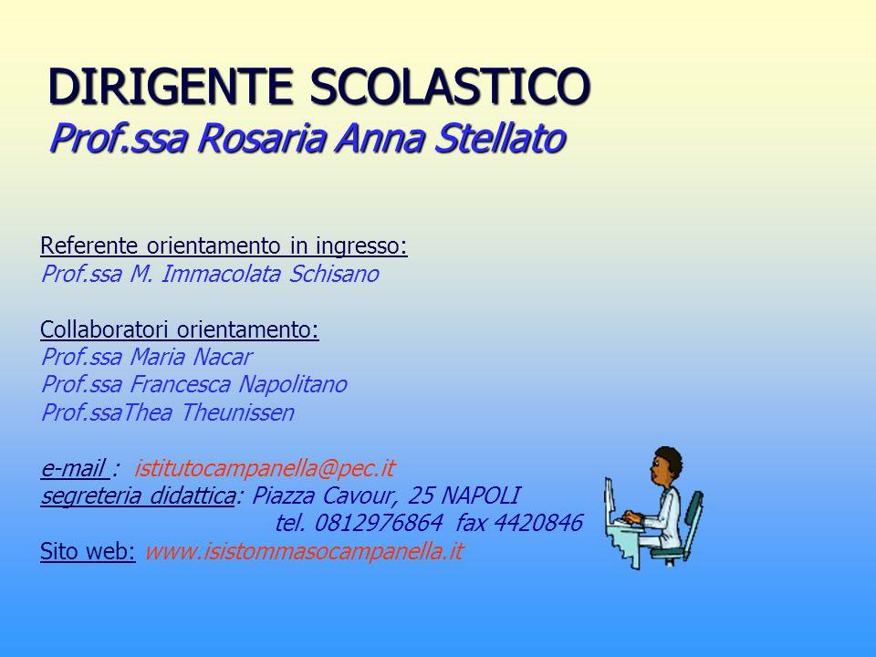 DIRIGENTE SCOLASTICO Prof.ssa Rosaria Anna Stellato Referente orientamento in ingresso: Prof.ssa M. Immacolata Schisano Collaboratori orientamento: Pr