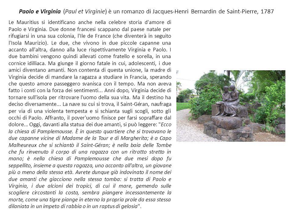 Paolo e Virginia (Paul et Virginie) è un romanzo di Jacques-Henri Bernardin de Saint-Pierre, 1787 Le Mauritius si identificano anche nella celebre storia d amore di Paolo e Virginia.