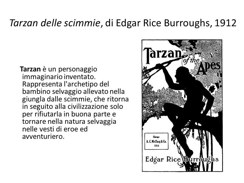Tarzan delle scimmie, di Edgar Rice Burroughs, 1912 Tarzan è un personaggio immaginario inventato.