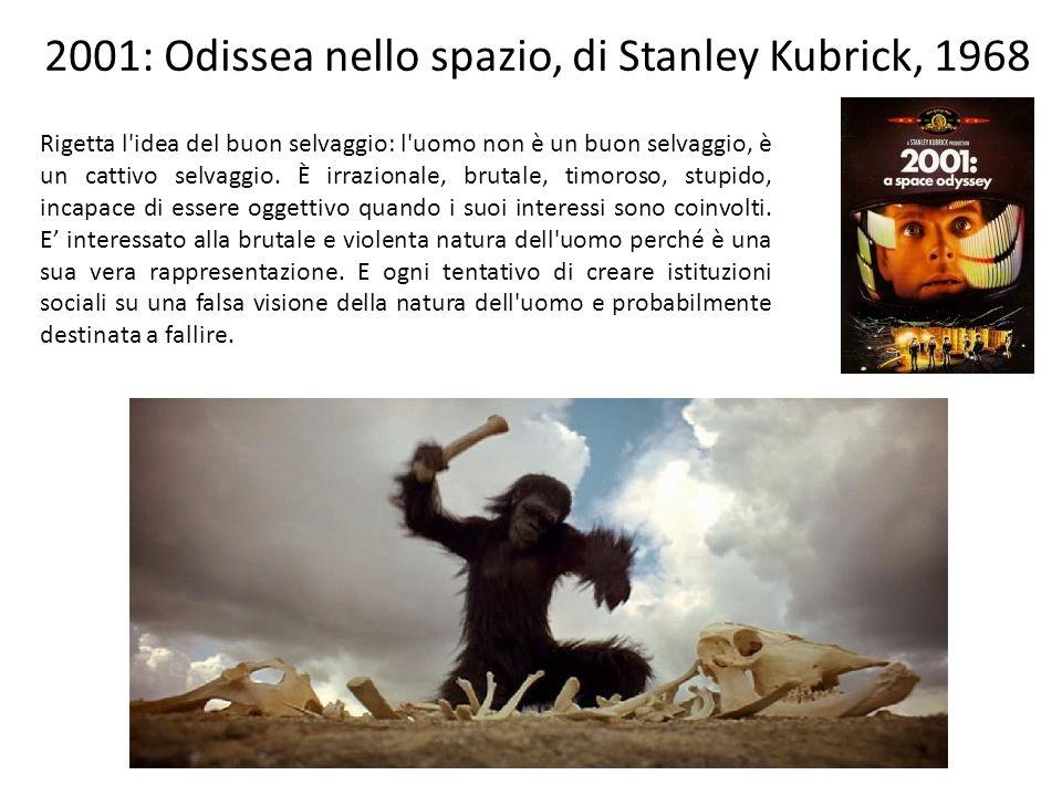 2001: Odissea nello spazio, di Stanley Kubrick, 1968 Rigetta l idea del buon selvaggio: l uomo non è un buon selvaggio, è un cattivo selvaggio.