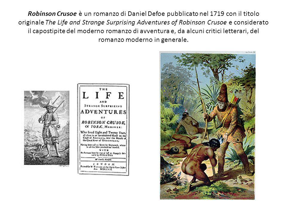 Robinson Crusoe è un romanzo di Daniel Defoe pubblicato nel 1719 con il titolo originale The Life and Strange Surprising Adventures of Robinson Crusoe e considerato il capostipite del moderno romanzo di avventura e, da alcuni critici letterari, del romanzo moderno in generale.