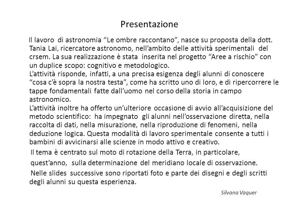 Presentazione Il lavoro di astronomia Le ombre raccontano, nasce su proposta della dott. Tania Lai, ricercatore astronomo, nellambito delle attività s