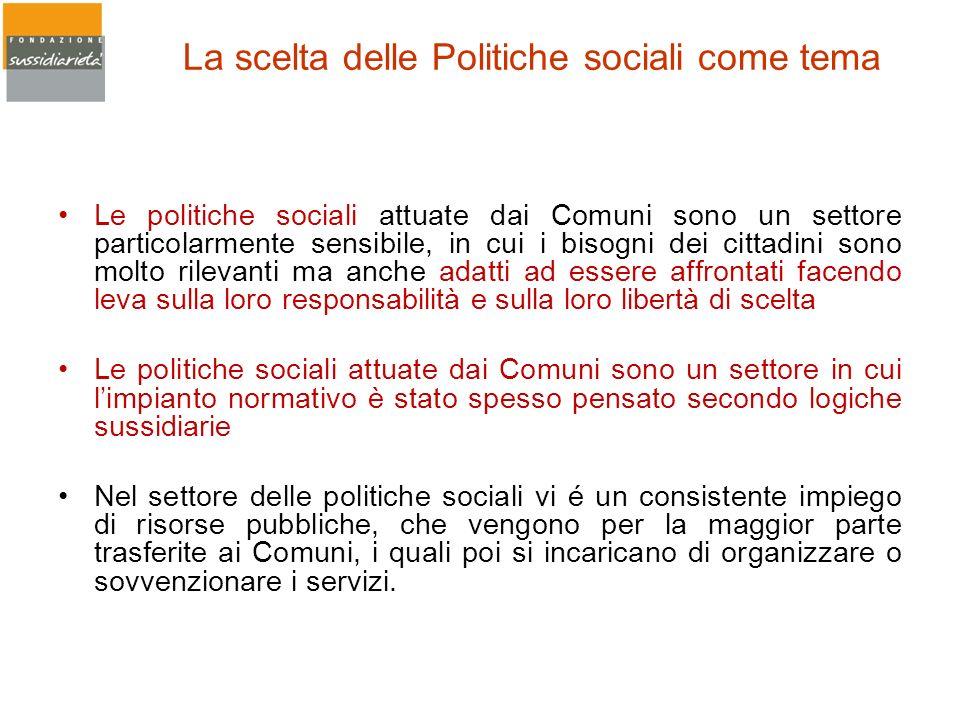 La scelta delle Politiche sociali come tema Le politiche sociali attuate dai Comuni sono un settore particolarmente sensibile, in cui i bisogni dei ci