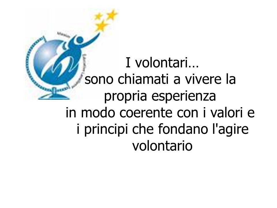 I volontari… sono chiamati a vivere la propria esperienza in modo coerente con i valori e i principi che fondano l'agire volontario